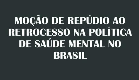 Moção de repúdio ao retrocesso na política de saúde mental no Brasil