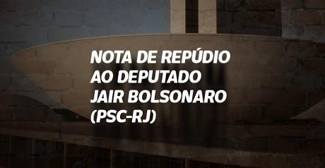 Nota de repúdio ao deputado Jair Bolsonaro (PSC-RJ)