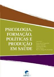 Psicologia formação políticas e produção em saúde