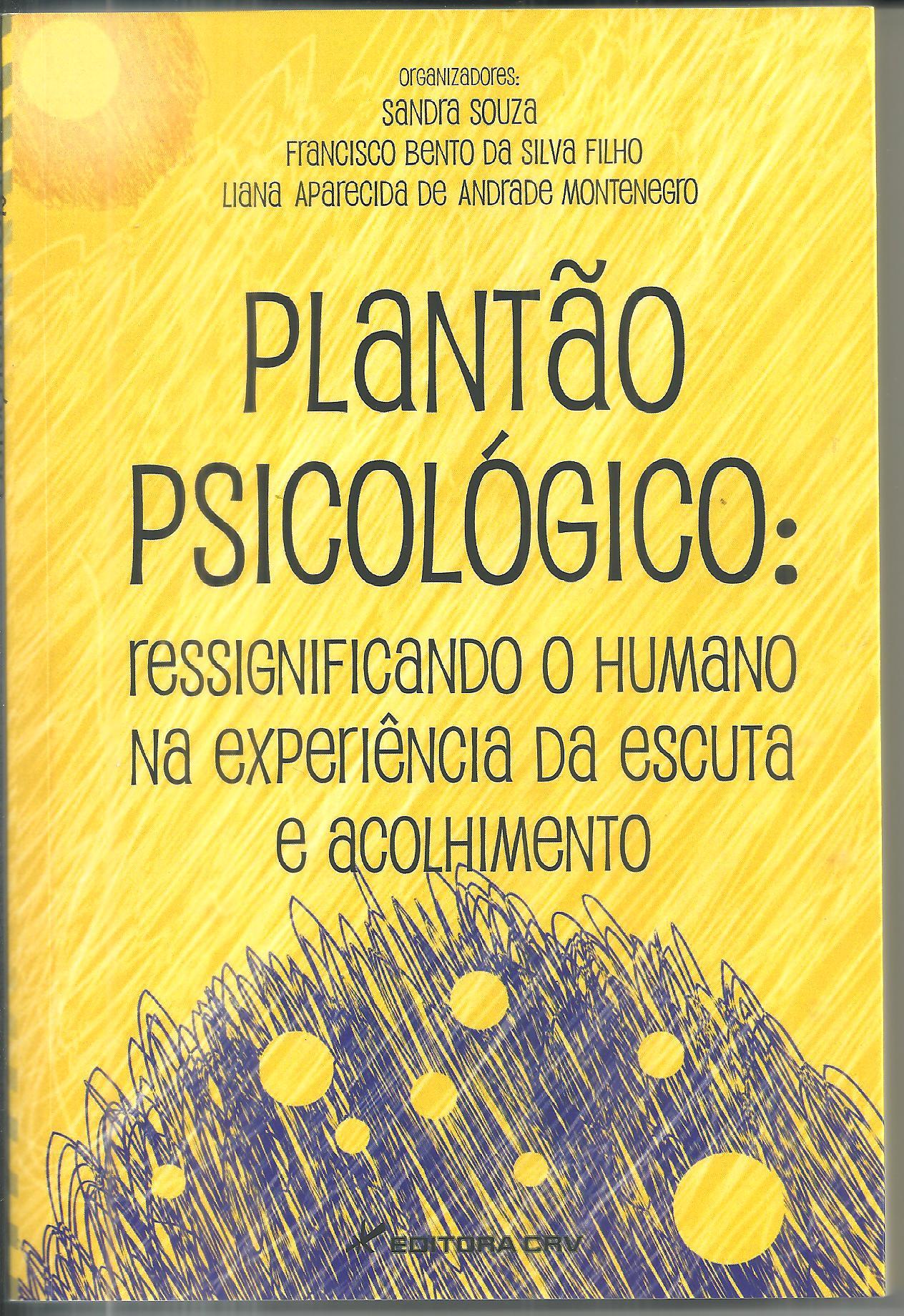 PLANTÃO PSICOLÓGICO: RESSIGNIFICANDO O HUMANO NA EXPERIÊNCIA DA ESCUTA E ACOLHIMENTO