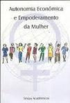 Autonomia econômica e empoderamento da mulher textos acadêmicos