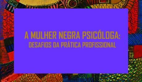 """GTPRR promove evento """"A mulher negra Psicóloga: Desafios da Prática Profissional"""""""