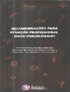 Recomendações para atuação profissional da(o) psicóloga(o): relatório síntese das discussões dos seminários estaduais psicologia, laicidade e as relações com a religião e a espiritualidade