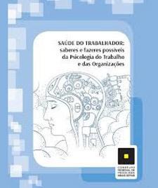 Saúde do trabalhador: saberes e fazeres possíveis da psicologia do trabalho e das organizações
