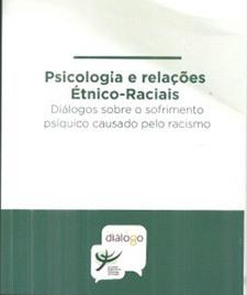 Psicologia e relações raciais: diálogos sobre o sofrimento psíquico causado pelo racismo