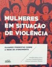 Mulheres em situação de violência: olhares feministas sobre a rede de atendimento