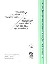 Trauma, memória e transmissão: a incidência da política na clínica psicanalítica