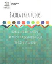 Escola para todos: experiências de redes municipais na inclusão de alunos com deficiência, TEA, TGD e altas habilidades