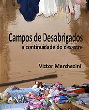 Campos de desabrigados: a continuidade dos desastres