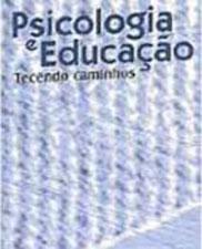 Psicologia e educação: tecendo caminhos