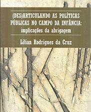 (Des)articulando as políticas públicas no campo da infância: implicações da abrigagem