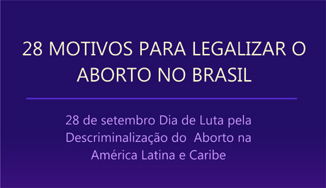 28 motivos para legalizar o aborto no Brasil