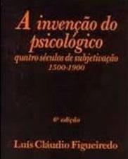 A invenção do psicológico: quatro séculos de subjetivação 1500-1900