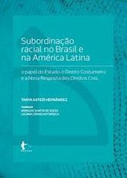 Subordinação racial no Brasil e na América Latina : o papel do Estado, o direito costumeiro e a nova resposta dos direitos civis