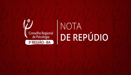 Nota de repúdio do Conselho Regional de Psicologia da Bahia (CRP-03) às mudanças no plano do cuidado no campo da saúde mental propostas pelo Ministério da Saúde