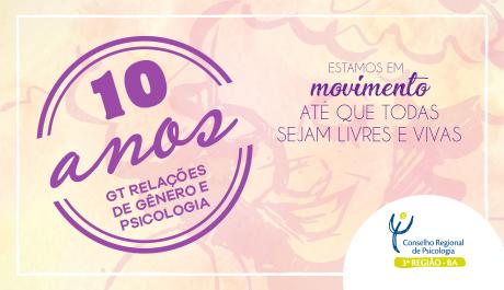Grupo de Trabalho Relações de Gênero e Psicologia comemora 10 anos