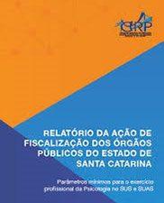 Relatório da ação de fiscalização dos órgãos públicos de Estado de Santa Catarina: parâmetros mínimos para o exercício profissional da psicologia no SUS e SUAS
