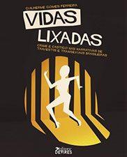 Vidas lixadas: crime e castigo nas narrativas de travestis e transexuais brasileiras