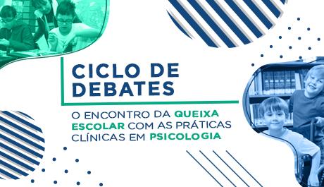 Ciclo de Debates sobre as práticas clínicas em Psicologia e a queixa Escolar acontece dia 10