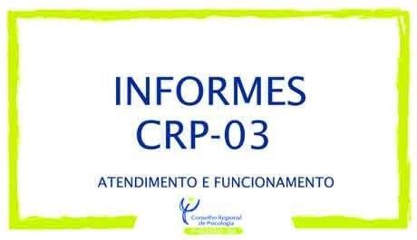 Atenção para os informes de atendimento e funcionamento do CRP-03