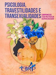Psicologia, travestilidades e transexualidades: compromissos ético-políticos da despatologização