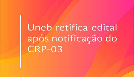 Uneb retifica edital após notificação do CRP-03
