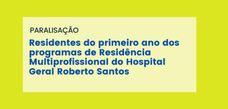 Residentes do Hospital Geral Roberto Santos divulgam carta aberta sobre paralisação