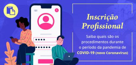 Procedimentos para inscrição profissional durante período da pandemia da COVID-19