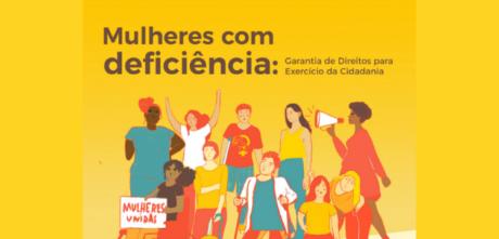 Conheça o Guia Mulheres com Deficiência: Garantia de Direitos para Exercício da Cidadania