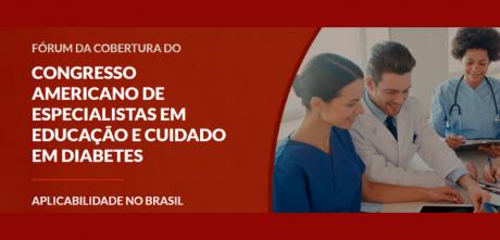 Fórum da Cobertura do Congresso Americano de Especialistas em Educação e Cuidado em Diabetes: Aplicabilidade no Brasil