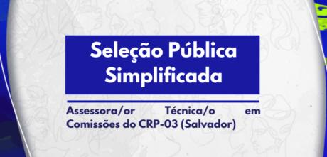 Seleção Pública Simplificada para preenchimento de 02 (duas) vagas para cargo de Assessora/or Técnica/o em Comissões do CRP-03 (Salvador)
