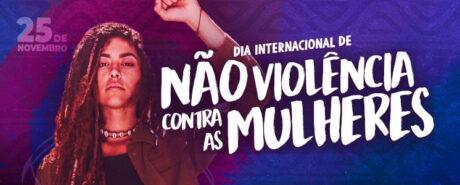 25 de novembro: Dia Internacional da Não Violência contra as Mulheres