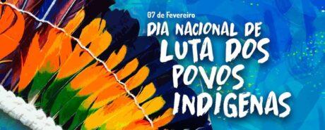 07 de fevereiro: Dia Nacional da Luta dos Povos Indígenas