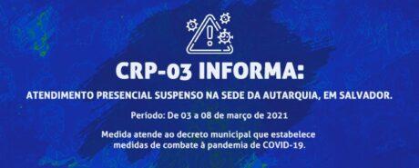 CRP-03 INFORMA: Atendimento presencial suspenso na sede