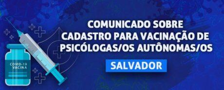 Comunicado sobre Cadastro para vacinação de psicólogas/o autônomas/os – Salvador