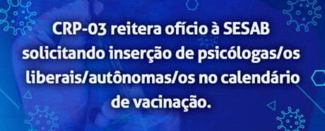 CRP-03 reitera ofício à SESAB solicitando inserção de psicólogas/os liberais/autônomas/os no calendário de vacinação