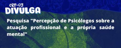 """CRP-03 divulga Pesquisa """"Percepção de Psicólogos sobre a atuação profissional e a própria saúde mental"""""""