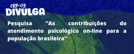 """Pesquisa """"As contribuições do atendimento psicológico on-line para a população brasileira"""""""