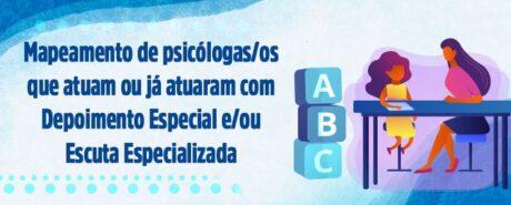 Mapeamento de psicólogas/os que atuam ou já atuaram com Depoimento Especial e/ou Escuta Especializada